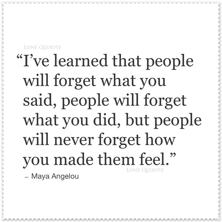 People Will Never Forget... Quote by Maya Angelou