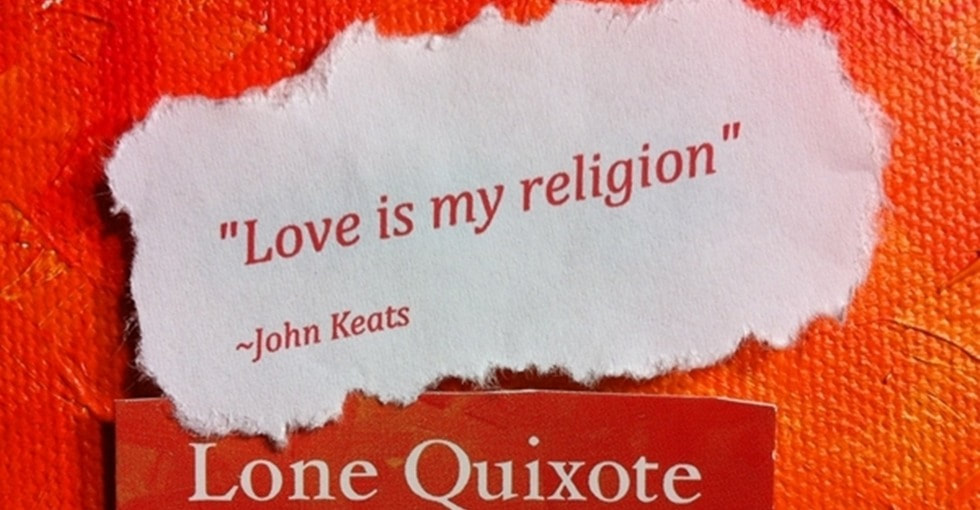 Love is my religion.​ -- John Keats