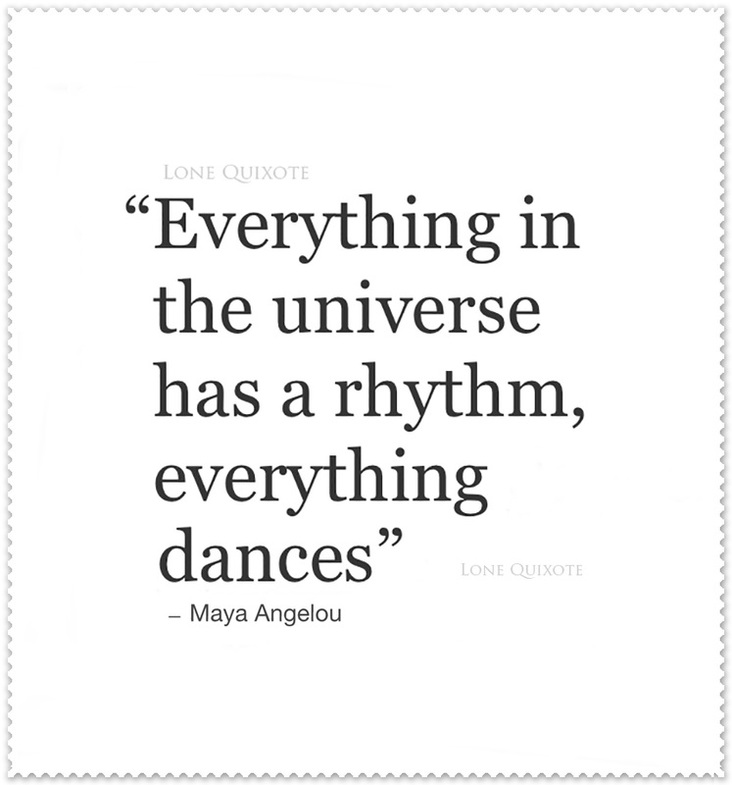 Everything Dances... Quote by Maya Angelou