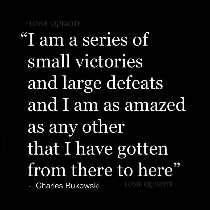 Series of Small Victories... Quote by Charles Bukowski