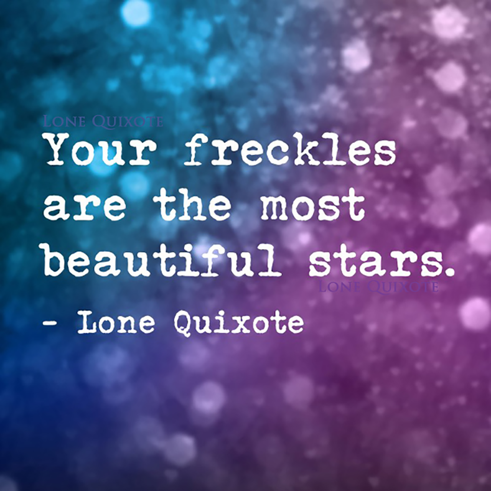 Your freckles are the most beautiful stars. -- Lone Quixote